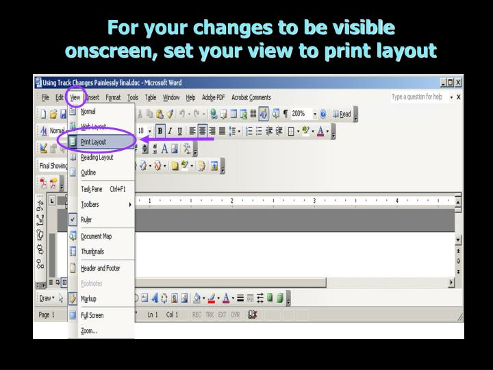 For your changes to be visible onscreen, set your view to print layout