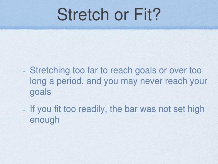Stretch or Fit?