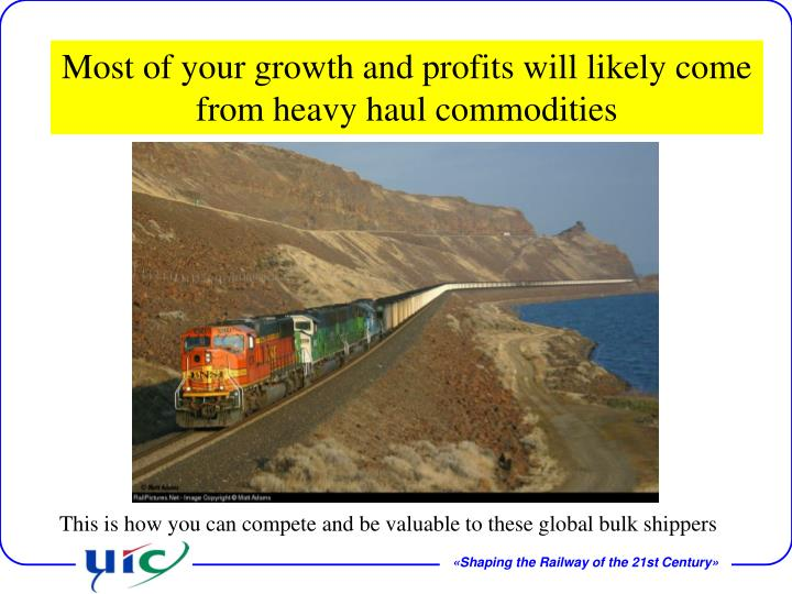Most of your growth and profits will likely come from heavy haul commodities