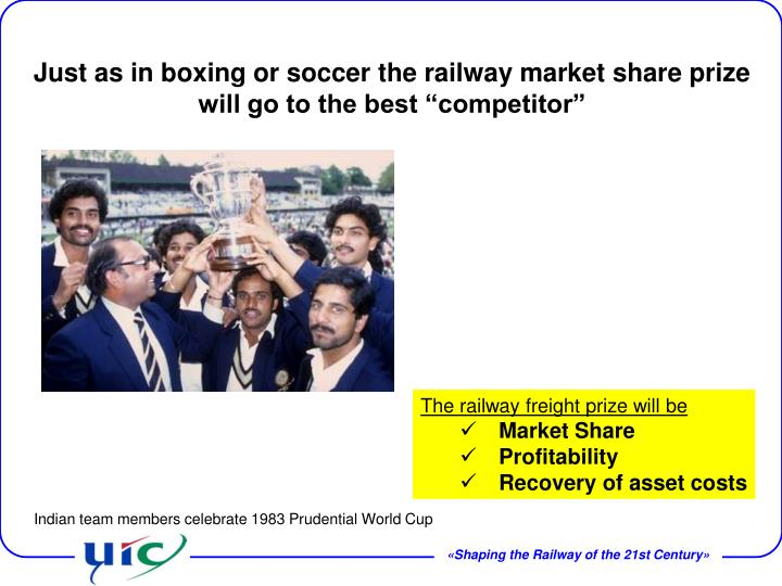 "Just as in boxing or soccer the railway market share prize will go to the best ""competitor"""
