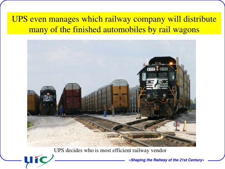 UPS even manages which railway company will distribute many of the finished automobiles by rail wagons