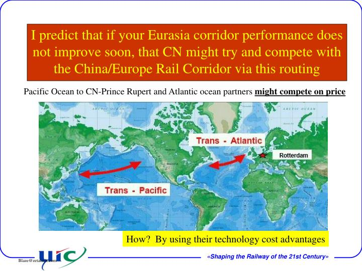 I predict that if your Eurasia corridor performance does not improve soon, that CN might try and compete with the China/Europe Rail Corridor via this routing