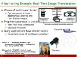 a motivating example real time image transmission
