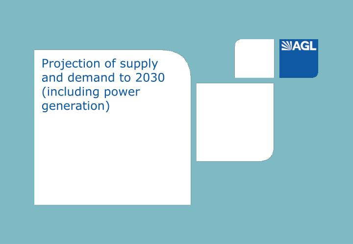 Projection of supply and demand to 2030 (including power generation)