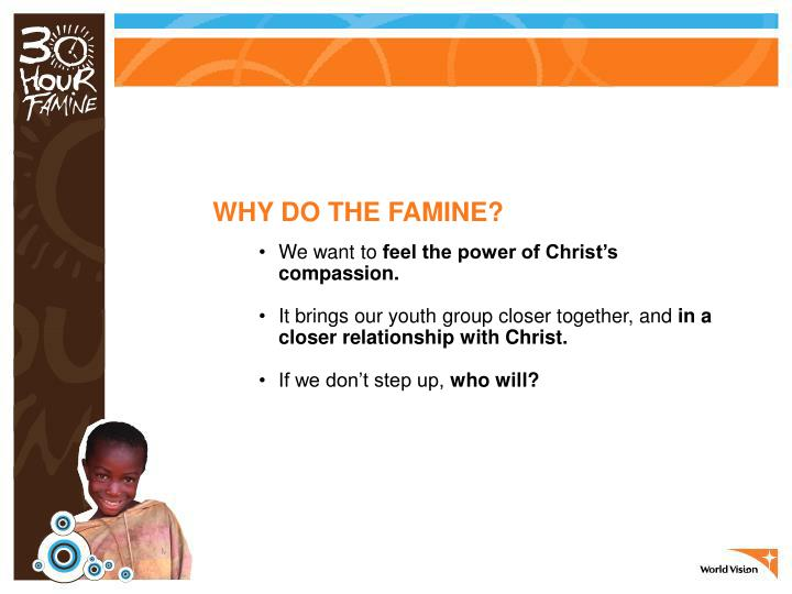 WHY DO THE FAMINE?