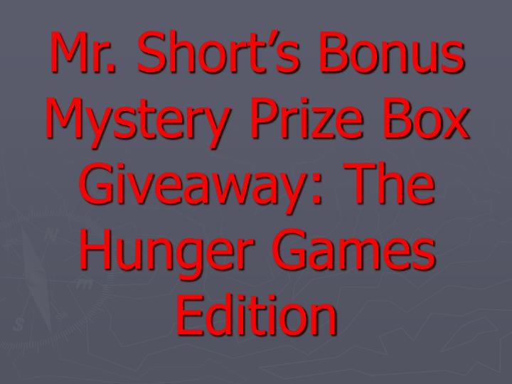Mr. Short's Bonus Mystery Prize Box Giveaway: The Hunger Games Edition
