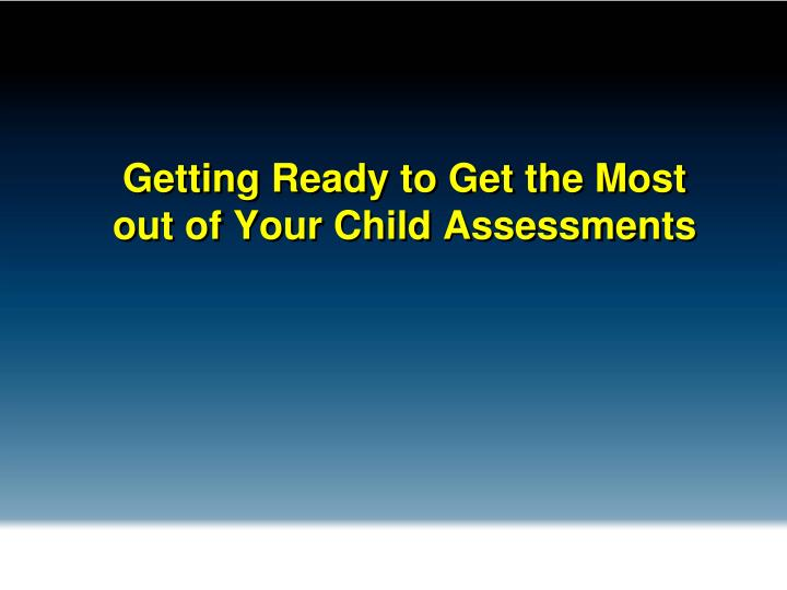 getting ready to get the most out of your child assessments