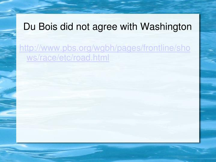 Du Bois did not agree with Washington