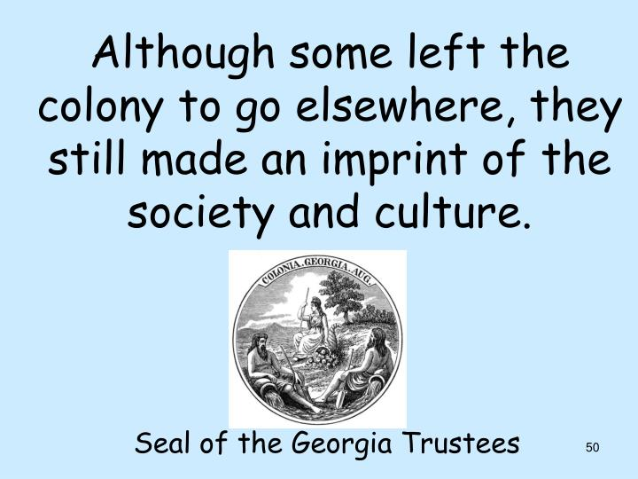 Although some left the colony to go elsewhere, they still made an imprint of the society and culture.
