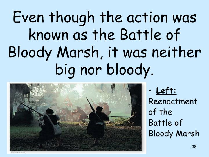 Even though the action was known as the Battle of Bloody Marsh, it was neither