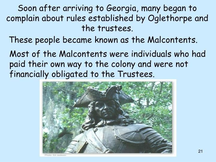 Soon after arriving to Georgia, many began to complain about rules established by Oglethorpe and the trustees.