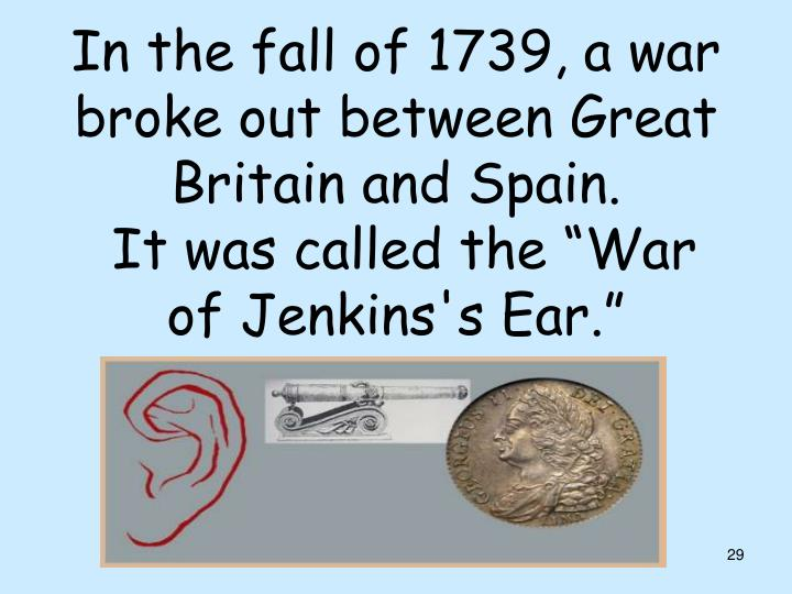 In the fall of 1739, a war broke out between Great Britain and Spain.