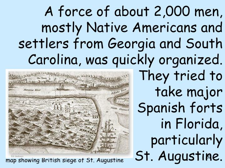 A force of about 2,000 men, mostly Native Americans and settlers from Georgia and South Carolina, was quickly organized. They tried to