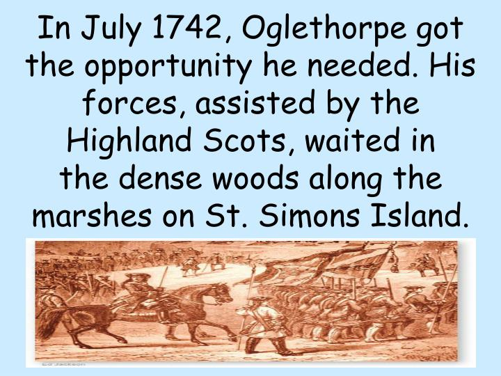 In July 1742, Oglethorpe got