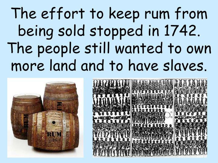 The effort to keep rum from being sold stopped in 1742.