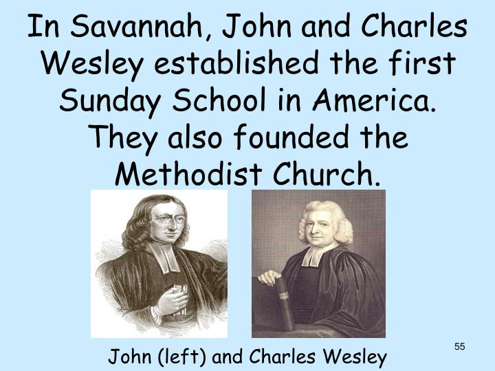 In Savannah, John and Charles Wesley established the first Sunday School in America.