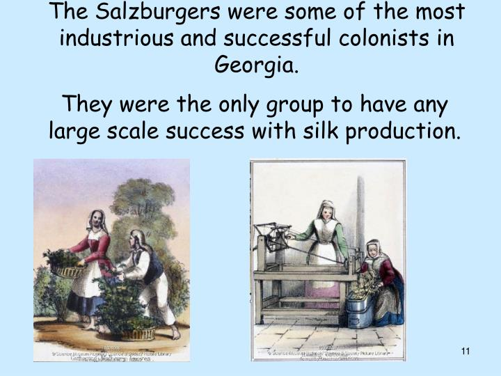 The Salzburgers were some of the most industrious and successful colonists in Georgia.