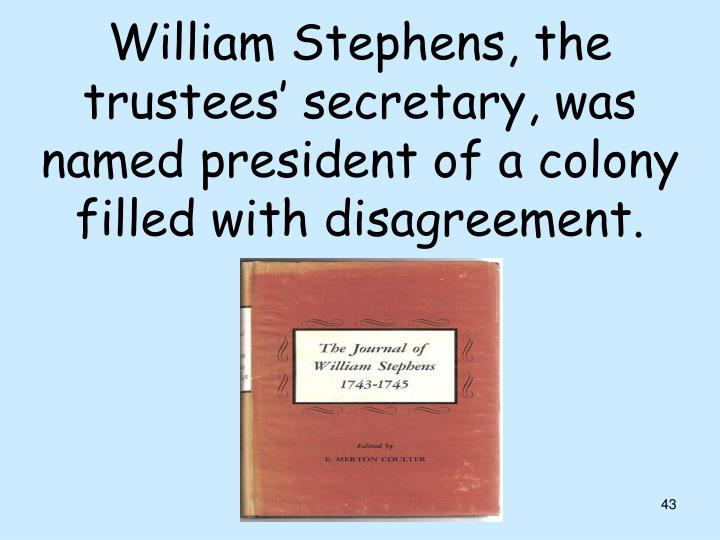 William Stephens, the trustees' secretary, was named president of a colony filled with disagreement.
