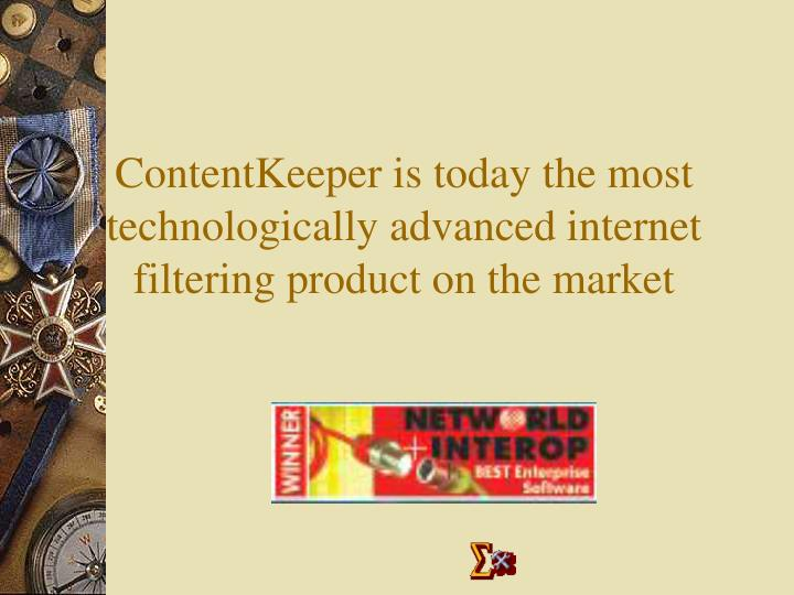ContentKeeper is today the most technologically advanced internet filtering product on the market