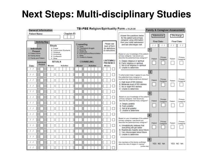 Next Steps: Multi-disciplinary Studies