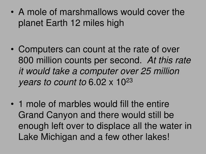 A mole of marshmallows would cover the planet Earth 12 miles high