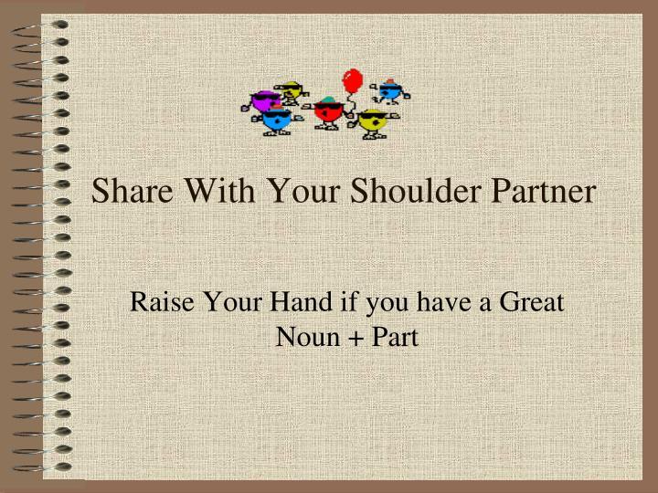 Share With Your Shoulder Partner