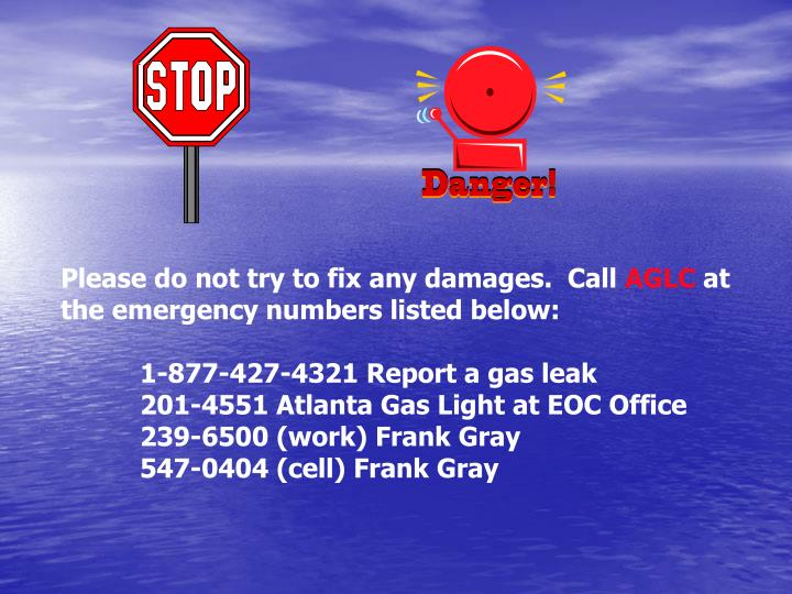 Please do not try to fix any damages.  Call