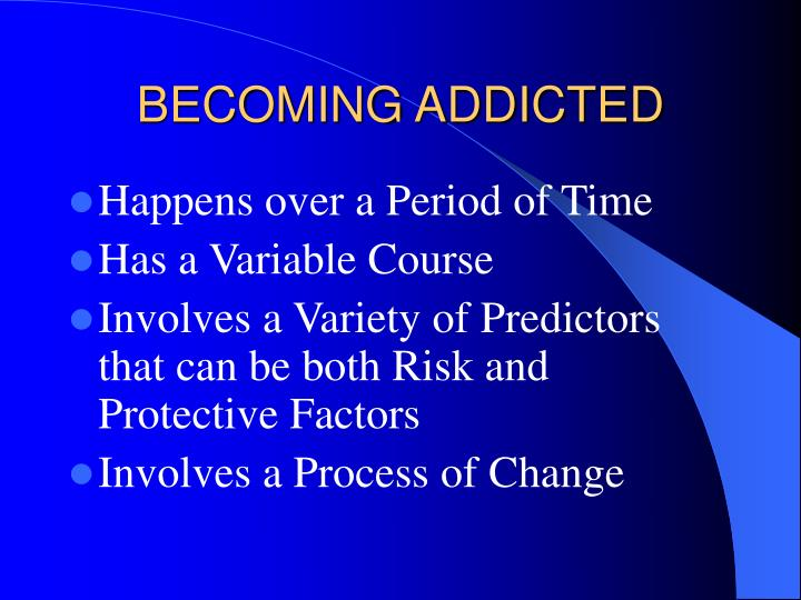 BECOMING ADDICTED