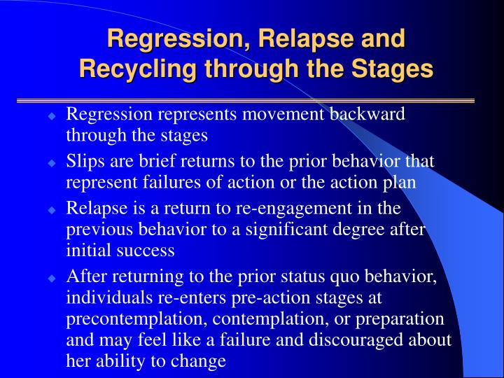 Regression, Relapse and Recycling through the Stages