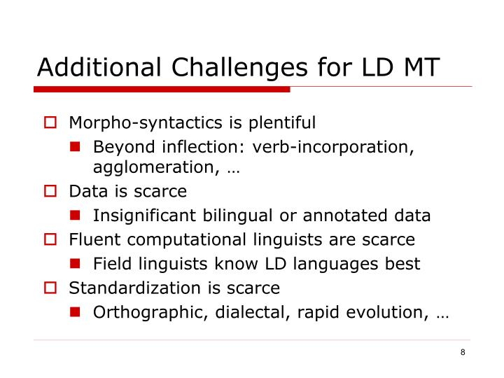 Additional Challenges for LD MT