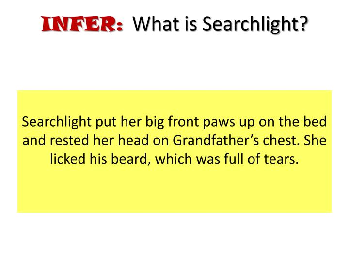 Searchlight put her big front paws up on the bed and rested her head on Grandfather's chest. She licked his beard, which was full of tears.