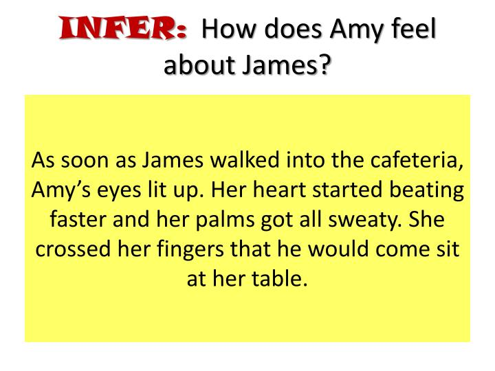 As soon as James walked into the cafeteria, Amy's eyes lit up. Her heart started beating faster and her palms got all sweaty. She crossed her fingers that he would come sit at her table.