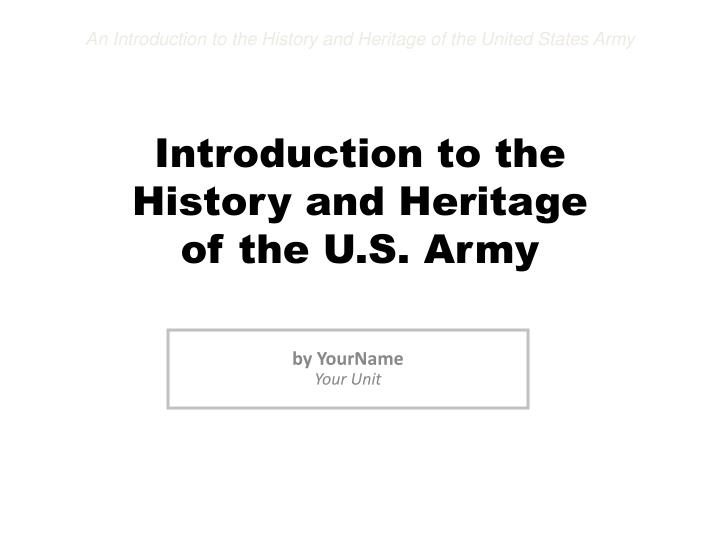 introduction to the history and heritage of the u s army