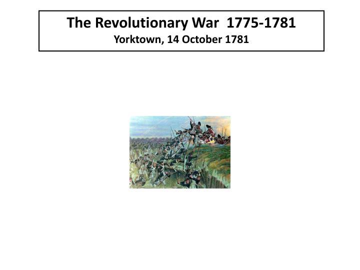 The Revolutionary War  1775-1781