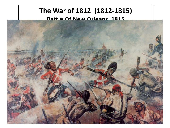 The War of 1812  (1812-1815)