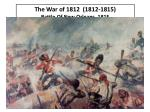 the war of 1812 1812 1815 battle of new orleans 1815