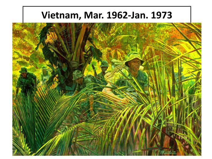 Vietnam, Mar. 1962-Jan. 1973