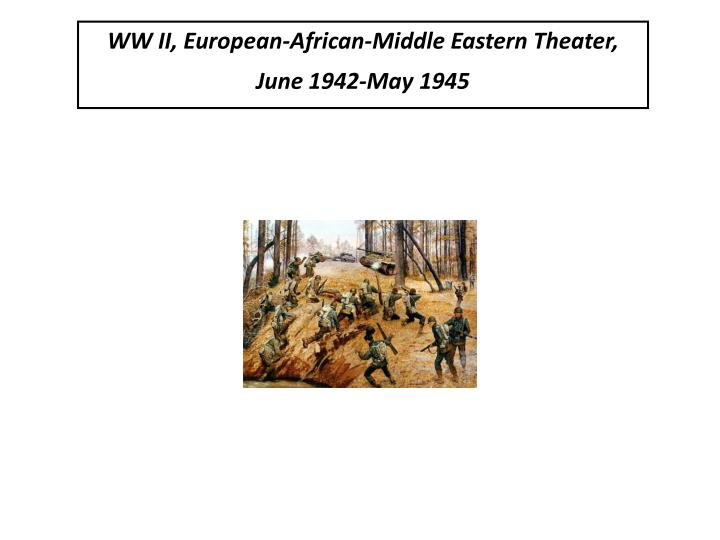 WW II, European-African-Middle Eastern Theater, June 1942-May 1945