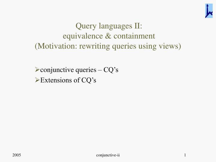 query languages ii equivalence containment motivation rewriting queries using views