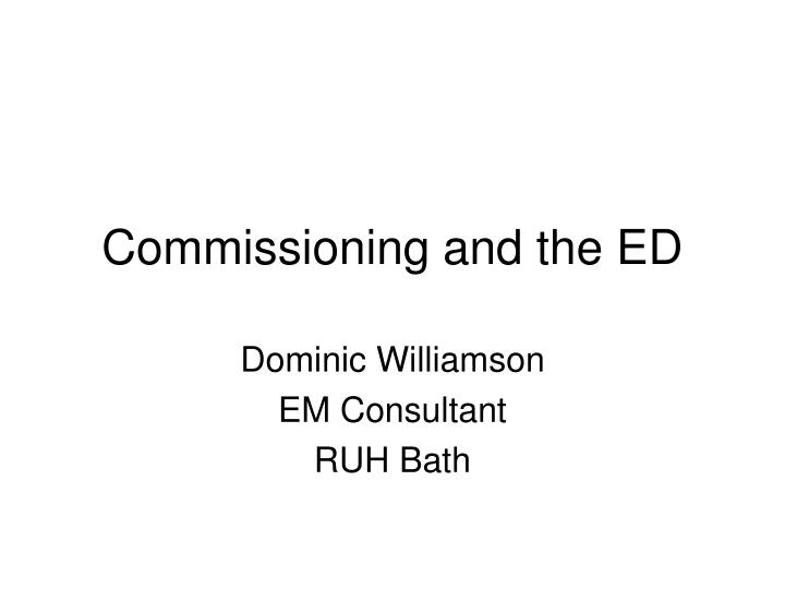 commissioning and the ed