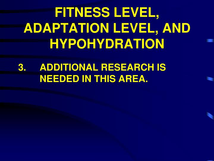 FITNESS LEVEL, ADAPTATION LEVEL, AND HYPOHYDRATION