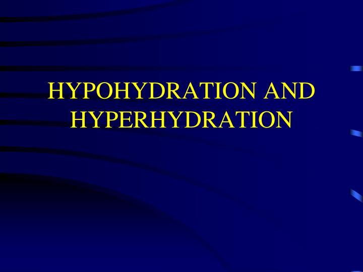 HYPOHYDRATION AND HYPERHYDRATION