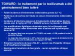 toward le traitement par le tocilizumab a t g n ralement bien tol r
