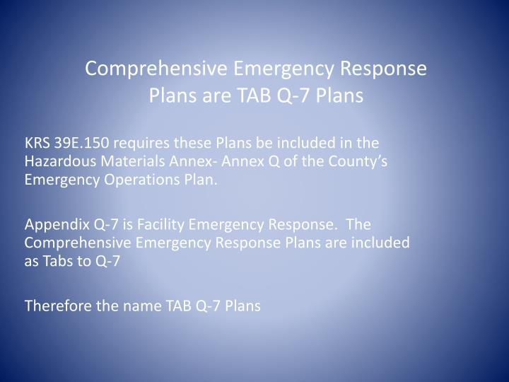 Comprehensive Emergency Response Plans are TAB Q-7 Plans