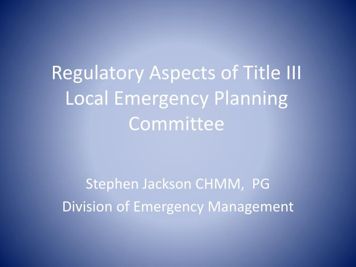Regulatory aspects of title iii local emergency planning committee