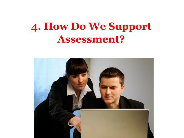 4. How Do We Support Assessment?