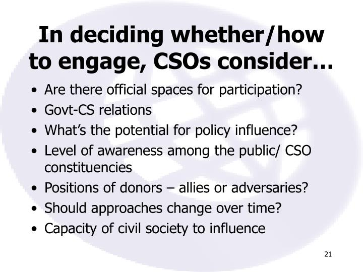 In deciding whether/how to engage, CSOs consider…