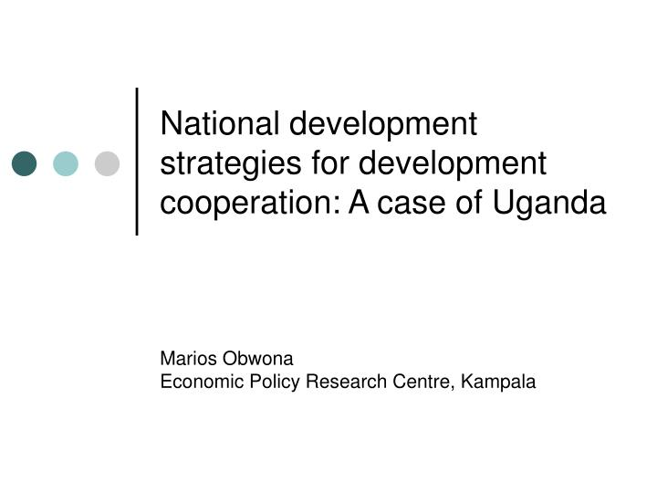 National development strategies for development cooperation a case of uganda