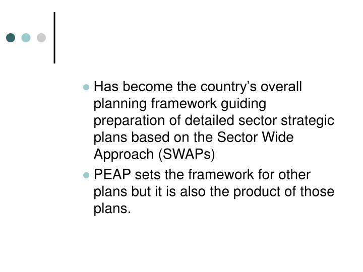 Has become the country's overall planning framework guiding preparation of detailed sector strategic plans based on the Sector Wide Approach (SWAPs)