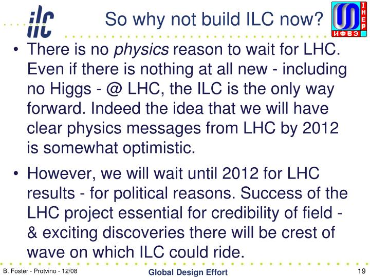 So why not build ILC now?